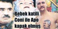 Bebek katilleri Apo seviyor; Coni karnına Öcalan dövmesi yaptırmış
