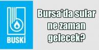 Bursa'da sular ne zaman gelecek?
