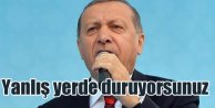 Erdoğan'dan ABD'ye sert tepki: Yanlış yerde duruyorsunuz