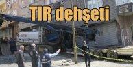 Esenler'de TIR dehşeti: Az daha binayı yıkıyordu