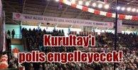 MHP Kurultayı için Valilik'ten engelleme kararı