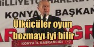 Bahçeli Konya'da konuştu: Biz oyun bozmayı iyi biliriz