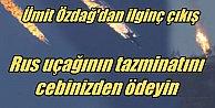 Rus uçağı için tazminatı Erdoğan ve Davutoğlu ceplerinden ödesin