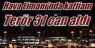Son  Dakika Haberi, Atatürk Havalimanı'na kanlı saldırı, 31 ölü 147 yaralı var