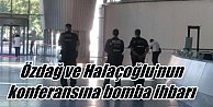Ümit Özdağ ve Yusuf Halaçoğlu'nun konferansına bomba ihbarı