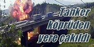 Viyadük'ten uçan kimyasal madde yüklü tanker patladı