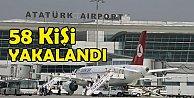 58 kişi havalimanında yakalandı