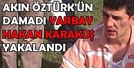 Akın Öztürk#039;ün damadı Yarbay Hakan Karakuş yakalandı