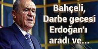 Devlet Bahçeli, darbe gecesi Erdoğan#039;ı aradı ve dedi ki....