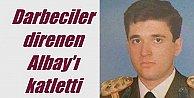 Piyade Albay Ertürk'ü darbeciler şehit etti: Teslim olun dedi, katlettiler