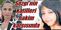 Sezgi Kırıt#039;ın katilleri 7 yıl sonra ilk kez hakim karşısında