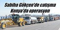 Son dakika haberleri, Sabiha Gökçen#039;de çatışma, Konya#039;da operasyon