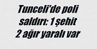 Tunceli#039;de çatışma: 1 polis şehit, 2 ağır yaralı var