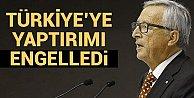 Türkiye'ye yaptırımı AB Komisyonu Başkanı Juncker engelledi!