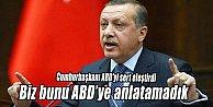 Cumhurbaşkanı Erdoğan  quot;BİZ BUNU AMERİKALI DOSTLARIMIZA ANLATAMADIKquot;