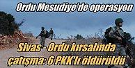 Ordu Mesudiye#039;de PKK operasyonu; 6 PKK#039;lı öldürüldü