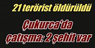 Hakkari#039;de çatışma! 2 şehit var, 21 terörist öldürüldü