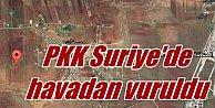 TSK, PKK#039;yı  Suriye#039;de havadan vurdu