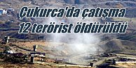 Çukurca'da çatışma, 12 PKK'lı terörist öldürüldü