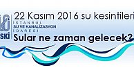 İstanbuL'da su kesintisi, sular ne zaman gelecek 22 Kasım 2016
