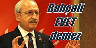 Kılıçdaroğlu'na göre, Bahçeli başkanlık sistemine evet demeyecek