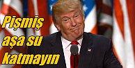 Trump sonunda isyan etti; Pişmiş aşa su katmayın
