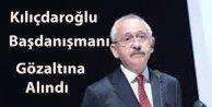 Kılıçdaroğlunun başdanışmanı gözaltına alındı