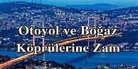 Otoyol ve Boğaz köprüleri zamlandı