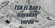 Türk Silahlı Kuvvetleri El Bab#039;a hava harekatı düzenledi