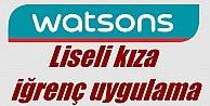 Watsons müdürü, liseli kızı hırsızlık yaptı diyerek soymuş!