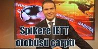 Akit TV sunucusu ölümden döndü: Caner Karaer#039;e İETT otobüsü çarptı
