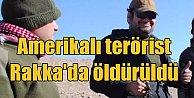 Amerikalı terörist Rakka'da öldürüldü: YPG'ye katılmıştı