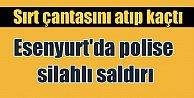 Esenyurt#039;ta silahlı çatışma: Polise saldırdı, çantayı atıp kaçtı