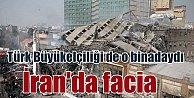 İran'da 17 katlı bina çöktü: Türk büyükelçiliği de o binadaydı