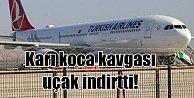 Karı - Koca kavgası uçak indirtti: THY uçağı geri döndü