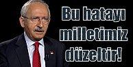 Kılıçdaroğlu: TBMM#039;de yapılan hatayı milletimiz düzeltecektir.