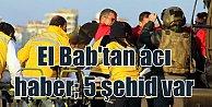 Suriye'den acı haber; El Bab'ta 5 şehidimiz var