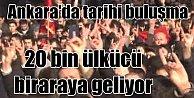 20 bin ülkücü Hayır için Ankara#039;da buluşuyor