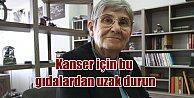Canan Karatay#039;dan kanser için önemli tavsiye