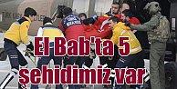El Bab#039;ta son durum: Çatışmalar şiddetlendi, 5 şehit var