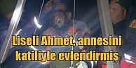 Liseli Ahmet cinayetinde şok iddia: Katiliyle annesini evlendirmiş