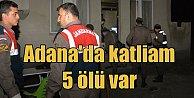 Adana#039;da katliam; Misafirliğe gittikleri evde öldürüldüler