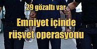 Diyarbakır emniyetinde rüşvet operasyonu; 29 gözaltı