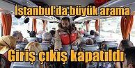 İstanbul#039;da büyük arama; 12.00 - 15.00 arası her yerde arama var
