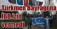 İstanbul#039;da Türkmen bayrağı asılmasını İBB izin vermedi