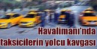 Taksiciler Atatürk Havalimanı#039;nda yolcu kavgasına tutuştu