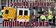 Terör İngiltere'yi kalbinden vurdu; Londra'da 5 ölü var