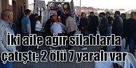 Ergani#039;de aileler ağır silahlarla çatıştı, 2 ölü var