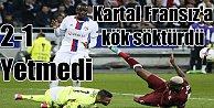 Kartal, Arena#039;da Fransız Lyon#039;u 2-1 devirdi ama yetmedi