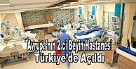 Türkiyenin ilk beyin hastanesi açıldı